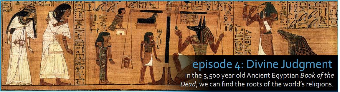In the 3,500 year old Ancient Egyptian Book of the Dead, we can find the roots of the world's religions.