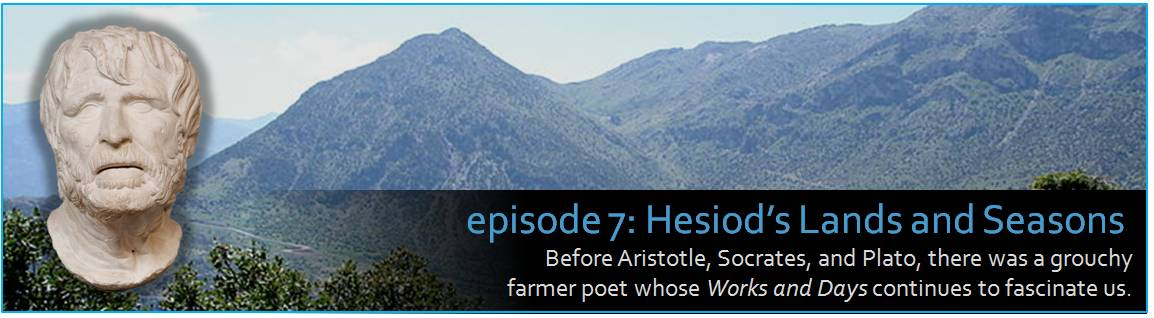 Episode 7: Before Aristotle, Socrates, and Plato, there was a grouchy farmer poet whose Works and Days continues to fascinate us. The graphic shows some beautiful, shrub covered mountains in Greece under a light blue sky, in front of which there is a superimposed statue thought to be either Hesiod or a later Roman writer.