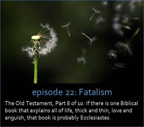 The Old Testament, Part 8 of 10. If there is one Biblical book that explains all of life, thick and thin, love and anguish, that book is probably Ecclesiastes.