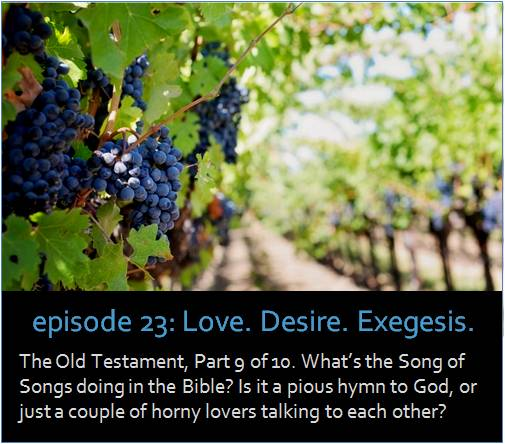 The Old Testament, Part 9 of 10. What's the Song of Songs doing in the Bible? Is it a pious hymn to God, or just a couple of horny lovers talking to each other?