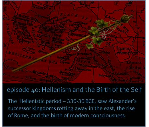The  Hellenistic period – 330-30 BCE, saw Alexander's successor kingdoms rotting away in the east, the rise of Rome, and the birth of modern consciousness. The picture shows a Greek thyrsis staff superimposed against a red map of the Hellenistic successor kingdoms.