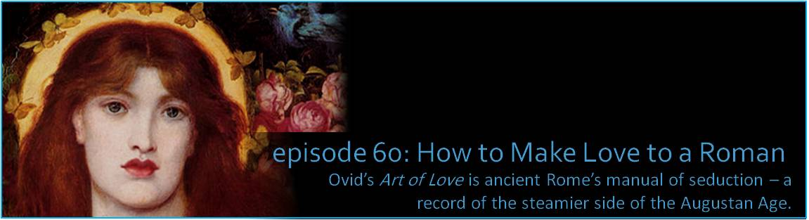 Ovid's Art of Love is ancient Rome's manual of seduction – a record of the steamier side of the Augustan Age.