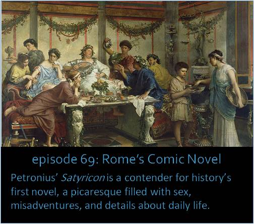 Petronius' Satyricon is a contender for history's first novel, a picaresque filled with sex, misadventures, and details about daily life.