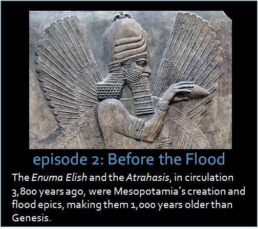 The Enuma Elish and the Atrahasis, in circulation 3,800 years ago, were Mesopotamia's creation and flood epics, making them 1,000 years older than Genesis.