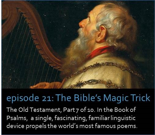 The Old Testament, Part 7 of 10. In the Book of Psalms,  a single, fascinating, familiar linguistic device propels the world's most famous poems.