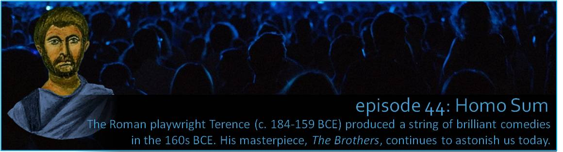 The Roman playwright Terence (c. 184-159 BCE) produced a string of brilliant comedies in the 160s BCE. His masterpiece, The Brothers, continues to astonish us today.