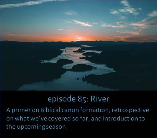 A primer on Biblical canon formation, retrospective on what we've covered so far, and introduction to the upcoming season.